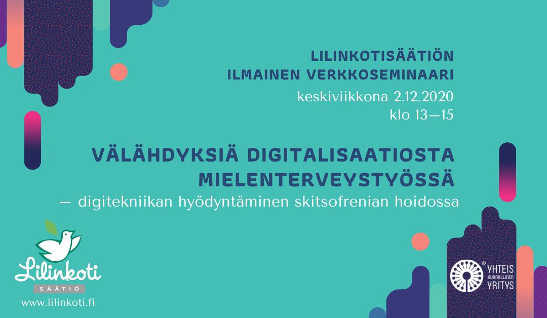 Verkkoseminaari 'Välähdyksiä digitalisaatiosta mielenterveystyössä – digitekniikan hyödyntäminen skitsofrenian hoidossa' 2.12.2020