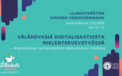Verkkoseminaari 'Välähdyksiä digitalisaatiosta mielenterveystyössä – digitekniikan hyödyntäminen skitsofrenian hoidossa' 2.12.2020 klo 13